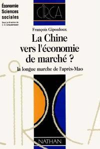 La Chine vers l'économie de marché ? : la longue marche de l'après-Mao