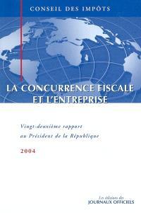 La concurrence fiscale et l'entreprise : vingt-deuxième rapport au président de la République
