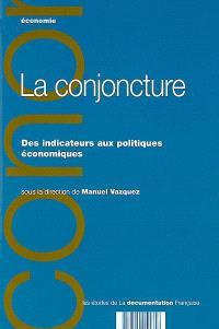 La conjoncture : des indicateurs aux politiques économiques