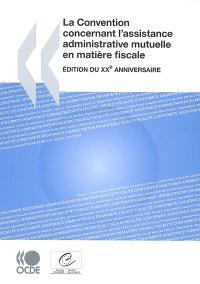 La convention concernant l'assistance administrative mutuelle en matière fiscale : édition du XXe anniversaire