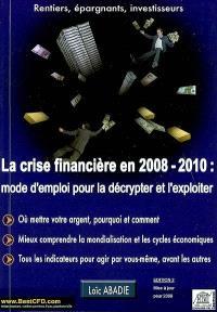 La crise financière en 2008-2010 : mode d'emploi pour la décrypter et l'exploiter