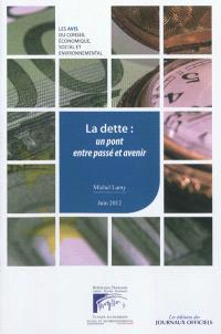 La dette : un pont entre passé et avenir : avis du Conseil économique, social et environnemental, mandature 2010-2015, séance du 13 juin 2012
