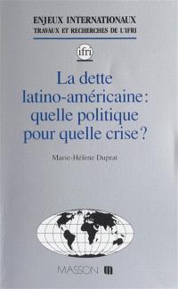 La Dette latino-américaine : quelle politique pour quelle crise ?