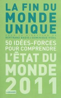 La fin du monde unique : 50 idées-forces pour comprendre : l'état du monde 2011
