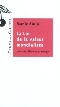 La loi de la valeur mondialisée : pour un Marx sans rivages
