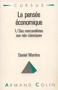 La Pensée économique. Volume 1, Des mercantilistes aux néo-classiques : introduction aux grands économistes
