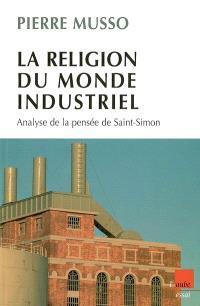 La religion du monde industriel : analyse de la pensée de Saint-Simon