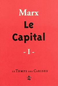 Le capital : critique de l'économie politique. Volume 1, Le développement de la production capitaliste