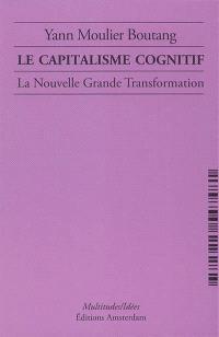 Le capitalisme cognitif : la nouvelle grande transformation