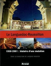 Le Languedoc-Roussillon : 1950-2001, histoire d'une mutation