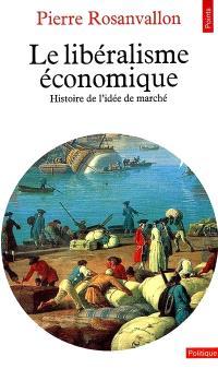 Le Libéralisme économique : histoire de l'idée de marché