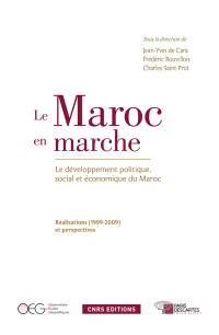 Le Maroc en marche : le développement politique, social et économique du Maroc, réalisations (1999-2009) et perspectives : actes du colloque organisé au Palais du Luxembourg à Paris, le 29 juin 2009