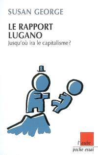 Le rapport Lugano : jusqu'où ira le capitalisme ?