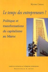 Le temps des entrepreneurs ? : politique et transformations du capitalisme au Maroc