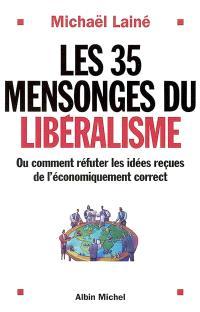 Les 35 mensonges du libéralisme : ou comment réfuter les idées reçues de l'économiquement correct