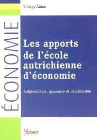 Les apports de l'école économique autrichienne : subjectivisme, ignorance et coordination