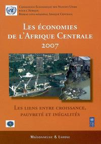 Les économies de l'Afrique centrale 2007 : les liens entre croissance, pauvreté et inégalités