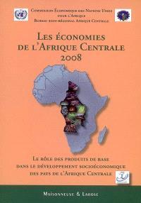 Les économies de l'Afrique centrale 2008 : le rôle des produits de base dans le développement socioéconomique des pays de l'Afrique centrale