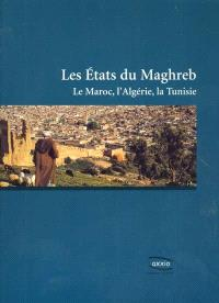 Les Etats du Maghreb : le Maroc, l'Algérie, la Tunisie