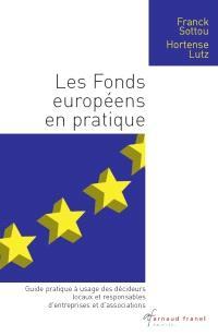 Les fonds européens en pratique  : période 2007-2013 : guide pratique à usage des décideurs locaux et responsables d'entreprises et d'associations