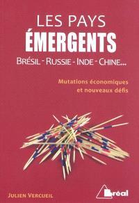 Les pays émergents : Brésil, Russie, Inde, Chine... : mutations économiques et nouveaux défis