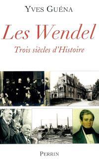 Les Wendel : trois siècles d'histoire