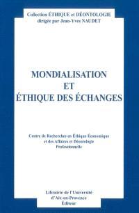 Mondialisation et éthique des échanges : actes du 9e Colloque d'éthique économique, Aix-en-Provence, 4 et 5 juillet 2002