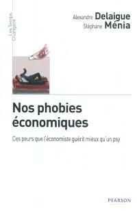 Nos phobies économiques : ces peurs que l'économiste guérit mieux qu'un psy