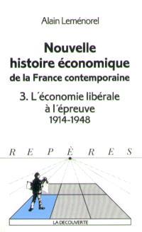 Nouvelle histoire économique de la France contemporaine. Volume 3, L'économie libérale à l'épreuve : 1914-1948