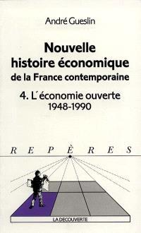 Nouvelle histoire économique de la France contemporaine. Volume 4, L'économie ouverte : 1948-1990