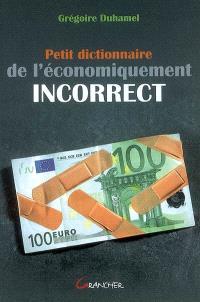 Petit dictionnaire de l'économiquement incorrect