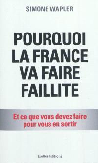Pourquoi la France va faire faillite : et ce que vous devez faire pour vous en sortir