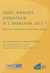 Quel budget européen à l'horizon 2013 ? : moyens et politiques d'une Union élargie