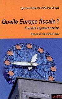 Quelle Europe fiscale ? : fiscalité et justice sociale