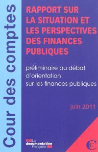 Rapport sur la situation et les perspectives des finances publiques : préliminaire au débat d'orientation sur les finances publiques : juin 2011