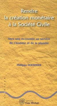 Rendre la création monétaire à la société civile : vers une économie au service de l'homme et de la planète