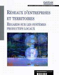 Réseaux d'entreprises et territoires : regards sur les systèmes productifs locaux