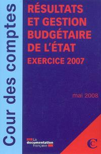 Résultats et gestion budgétaire de l'Etat : exercice 2007