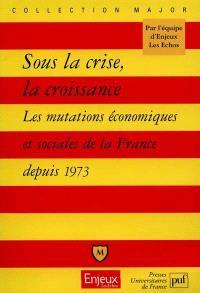 Sous la crise, la croissance : les mutations économiques et sociales de la France depuis 1973