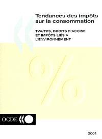 Tendances des impôts sur la consommation, 2001 : TVA-TPS, droits d'accise et impôts liés à l'environnement