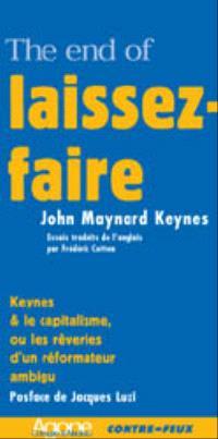 The end of laisser-faire; Suivi de Suis-je un libéral ?. Keynes et le capitalisme ou Les rêveries d'un réformateur ambigu