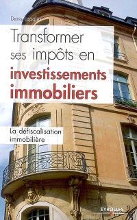 Transformer ses impôts en investissements immobiliers : la défiscalisation immobilière