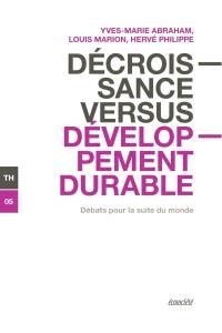 Décroissance versus développement durable  : débats pour la suite du monde