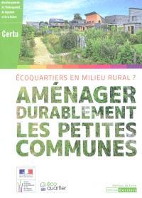 Aménager durablement les petites communes : écoquartiers en milieu rural ?