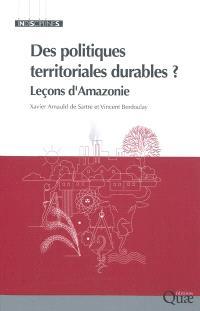 Des politiques territoriales durables ? : leçons d'Amazonie