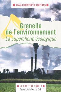 Grenelle de l'environnement : la supercherie écologique : comédie dramatique en deux actes