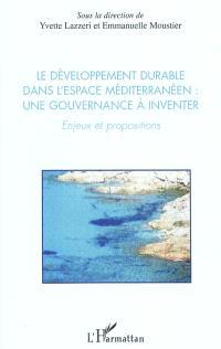 Le développement durable dans l'espace méditerranéen : une gouvernance à inventer : enjeux et propositions
