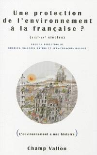 Une protection de l'environnement à la française ? : XIXe-XXe siècles