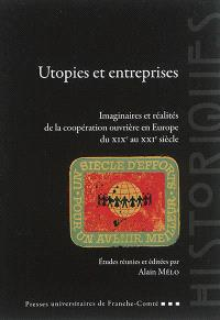 Utopies et entreprises : imaginaires et réalités de la coopération ouvrière en Europe du XIXe au XXIe siècle