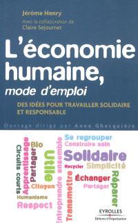 L'économie humaine, mode d'emploi : des idées pour travailler solidaire et responsable